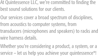 At Quintessence LLC, we're committed to finding the best sound solutions for our clients.